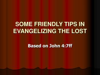 SOME FRIENDLY TIPS IN EVANGELIZING THE LOST