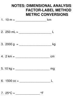 NOTES: DIMENSIONAL ANALYSIS               FACTOR-LABEL METHOD            METRIC CONVERSIONS