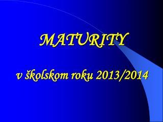 MATURITY v školskom roku 2013/2014
