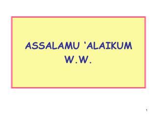 ASSALAMU 'ALAIKUM W.W.