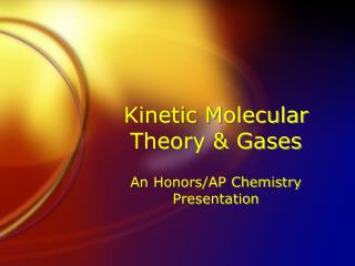 Kinetic Molecular Theory & Gases