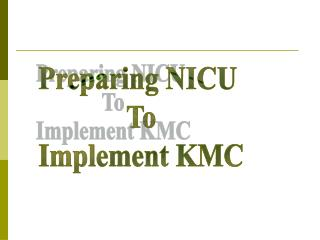 Preparing NICU  To  Implement KMC