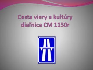 Cesta viery a kultúry diaľnica CM 1150r