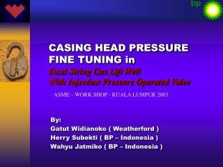 By:  Gatut Widianoko ( Weatherford ) Herry Subekti ( BP – Indonesia )