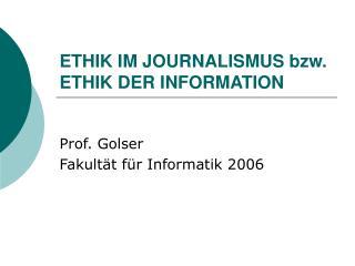 ETHIK IM JOURNALISMUS bzw. ETHIK DER INFORMATION