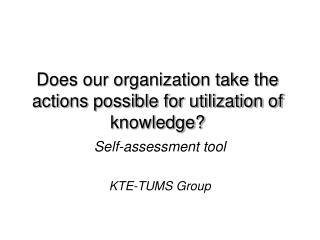 Does our organization take the actions possible for utilization of knowledge?