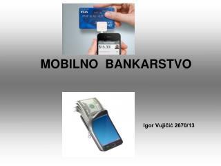 MOBILNO  BANKARSTVO  Igor Vujičić 2670/13