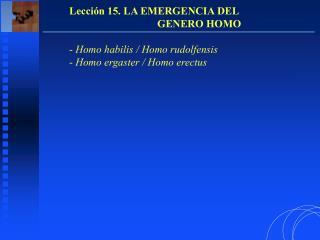 Lección 15. LA EMERGENCIA DEL                                   GENERO HOMO