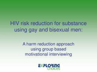 HIV risk reduction for substance using gay and bisexual men:
