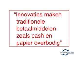 """""""Innovaties maken traditionele betaalmiddelen zoals cash en papier overbodig"""""""