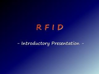 R F I D  - Introductory Presentation -
