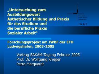 Vortrag BAKÄM-Tagung Februar 2005  Prof. Dr. Wolfgang Krieger Petra Marquardt
