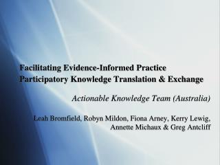 Facilitating Evidence-Informed Practice Participatory Knowledge Translation & Exchange