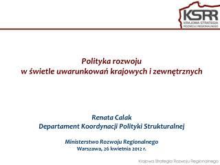 Polityka rozwoju  w świetle uwarunkowań krajowych i zewnętrznych Renata Calak