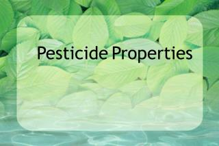 Pesticide Properties