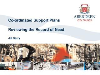 Co-ordinated Support Plans  Reviewing the Record of Need  Jill Barry