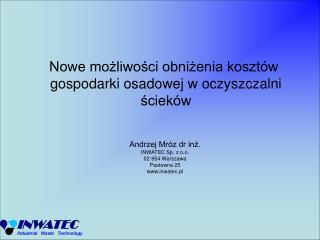 Andrzej Mróz dr inż. INWATEC Sp. z o.o. 02-954 Warszawa Pastewna 25 inwatec.pl