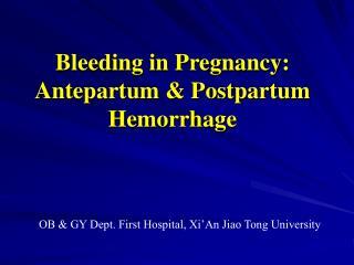 Bleeding in Pregnancy: Antepartum  Postpartum Hemorrhage