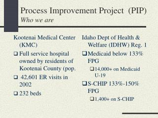 Process Improvement Project  (PIP) Who we are