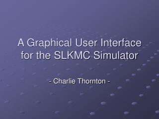 A Graphical User Interface for the SLKMC Simulator