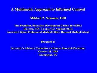 A Multimedia Approach to Informed Consent Mildred Z. Solomon, EdD
