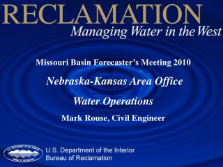 Missouri Basin Forecaster's Meeting 2010  Nebraska-Kansas Area Office  Water Operations