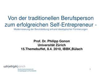 Prof. Dr. Philipp Gonon Universität Zürich 15.Themebuffet, 8.4. 2010, IBBK,Bülach