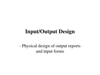 Input/Output Design