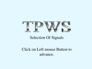Selection Of Signals  Click on Left mouse Button to advance.