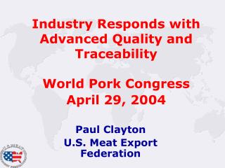 Industry Responds with Advanced Quality and Traceability  World Pork Congress  April 29, 2004