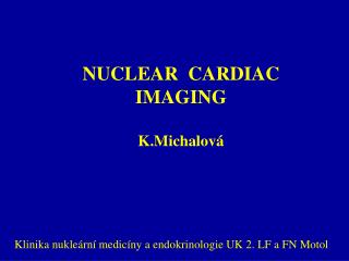 NUCLEAR  CARDIAC         IMAGING K.Michalová