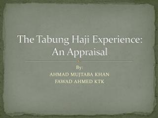 The Tabung  Haji  Experience: An Appraisal