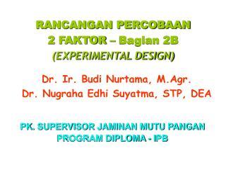 RANCANGAN PERCOBAAN 2 FAKTOR – Bagian 2B (EXPERIMENTAL DESIGN)