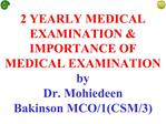2 YEARLY MEDICAL EXAMINATION  IMPORTANCE OF MEDICAL EXAMINATION by Dr. Mohiedeen Bakinson MCO