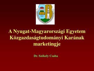 A Nyugat-Magyarorsz�gi Egyetem K�zgazdas�gtudom�nyi Kar�nak marketingje