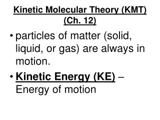 Kinetic Molecular Theory (KMT) (Ch. 12)