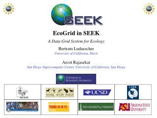 EcoGrid in SEEK A Data Grid System for Ecology Bertram Ludaescher University of California, Davis