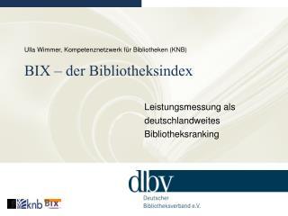 Ulla Wimmer, Kompetenznetzwerk für Bibliotheken (KNB) BIX – der Bibliotheksindex