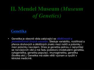 II. Mendel Museum  (Museum of Genetics)