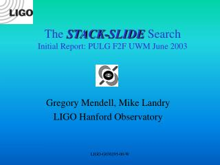 The  STACK-SLIDE  Search Initial Report: PULG F2F UWM June 2003