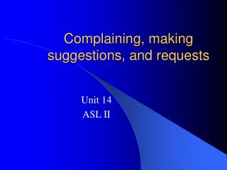Complaining, making suggestions, and requests