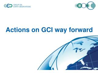 Actions on GCI way forward