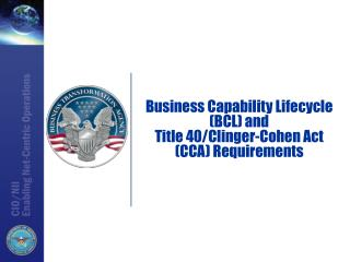 Business Capability Lifecycle (BCL) and Title 40/Clinger-Cohen Act (CCA) Requirements