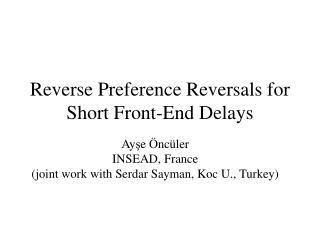 Reverse Preference Reversals for Short Front-End Delays