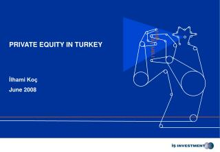 PRIVATE EQUITY IN TURKEY ?lhami Ko� June 2008