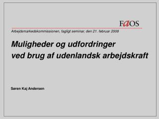 Muligheder og udfordringer  ved brug af udenlandsk arbejdskraft Søren Kaj Andersen