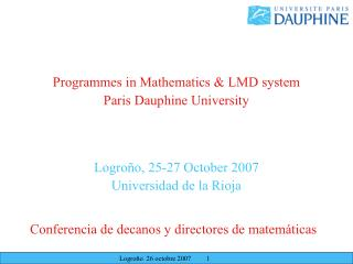 Programmes in Mathematics & LMD system  Paris Dauphine University Logroño, 25-27 October 2007
