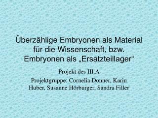 """Überzählige Embryonen als Material für die Wissenschaft, bzw. Embryonen als """"Ersatzteillager"""""""