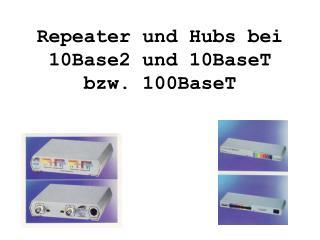 Repeater und Hubs bei 10Base2 und 10BaseT bzw. 100BaseT