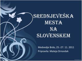 SREDNJEVEŠKA MESTA NA SLOVENSKEM